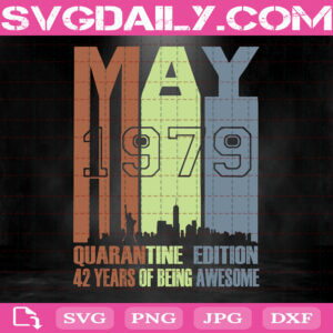 42th Birthday Svg, May 1979 Quaratine Edition Svg, 42 Years Of Being Awesome Svg, Svg Png Dxf Eps Download Files