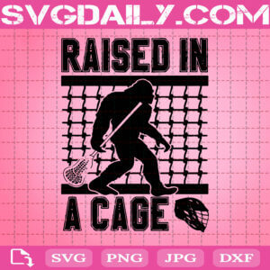 Bigfoot Raised In A Cage Svg, Lacrosse Relax Player Goalie Lax Coach Hockey Athlete Svg, Svg Png Dxf Eps AI Instant Download