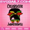 Black Women Messy Bun Juneteenth, Celebrate Indepedence Day Svg, Svg Png Dxf Eps AI Instant Download