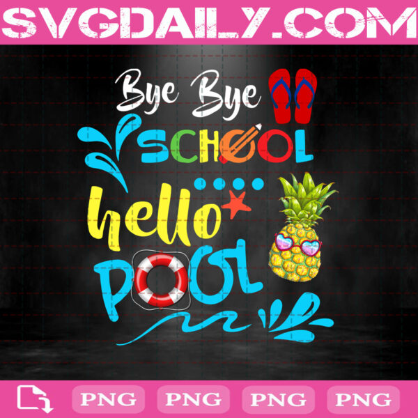 Bye Bye School Hello Pool Png, Gift Summer Student Png, Funny Teacher Png, Png Printable, Instant Download, Digital File