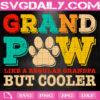 Grand Paw Like A Regular Grandpa But Cooler Svg, Funny Dog Lovers Svg, Dog Paw Svg, Svg Png Dxf Eps AI Instant Download