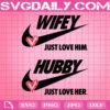 Wifey Just Love Him Svg, Hubby Just Love Her Svg, Just Married Svg, Bride Groom Svg, Valentines Svg, Svg Png Dxf Eps AI Instant Download