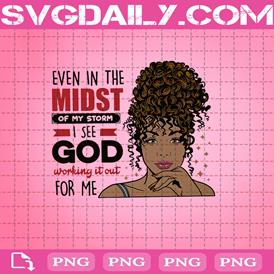 Afro Girl Even In The Midst Of My Storm I See God Working It Out For Me Png, Black Girl Magic Png, Christian Girl Gifts Png