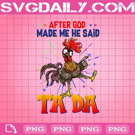 After God Made Me He Said Ta Da Chicken Png, Chicken Hei Hei Png, Dumb Rooster Png, Moana Hei Hei Png, Chicken Lovers Png