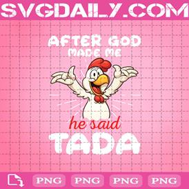 After God Made Me He Said Tada Happy Chicken Png, Funny Rooster Png, Happy Chicken Cartoon Png, Chicken Lover Gift Png