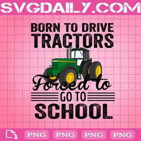 Born To Drive Tractors Forced To Go To School Png, Back To School Png, Tractor Driving Png, Born To Farm Png,Tractor Driver Png, Farm Life Png