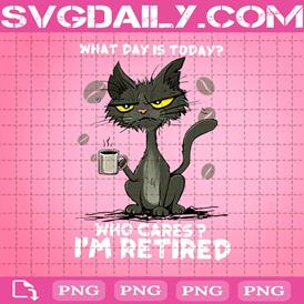 Cat What Day Is Today Who Cares I'm Retired Png, Retired Black Cat Png, Cat Lovers Png, Cat Holding Coffee Mug Png, Retirement Party Png