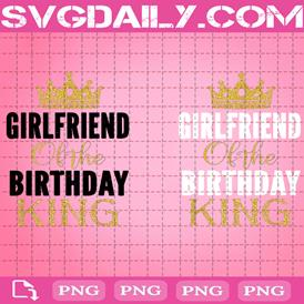 Girlfriend Of The Birthday King Png, Boyfriend's Birthday Png, Birthday King Png, King Crown Png, Birthday Gift Png, Png Printable, Instant Download, Digital File
