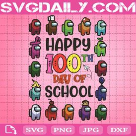 Happy 100th Day Of School Svg, Trending Svg, 100th Day Of School Svg, Back To School Svg, Among Us Svg, Among Us Game Svg, Crewmat