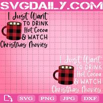 I Just Want To Drink Hot Cocoa And Watch Christmas Movies Svg, Christmas Svg, Merry Christmas Svg, Svg Png Dxf Eps Download Files