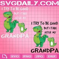 I Try To Be Good But I Take After Grandpa Dinosaur Svg, Dinosaur Svg, Dinosaur Grandpa Svg, Grandpa Saurus Svg, Grandpa Gift