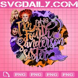 I'm The Fourth Sanderson Sister Png, Halloween Png, Spell On You Png, Hocus Pocus Png, Sanderson Sisters Png, That Witch Png, Glorious Morning Png
