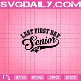 Last First Day Senior 2022 Svg, Back To School Svg, Class Of 2022 Svg, Graduation Svg, Graduation Day Svg, Graduation Gifts