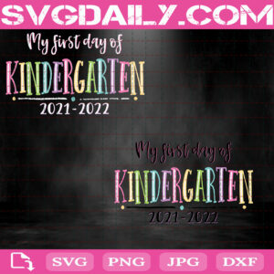 My First Day Of Kindergarten 2021-2022 Svg, First Day Of School Svg, Back To School Svg, Kindergarten Students Svg,Teacher Life Svg
