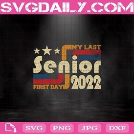 My Last First Day Senior 2022 Svg,Class Of 2022 Svg, Senior 2022 Svg, Back To School Svg, 2022 Graduation Gift Svg, Graduation Day Svg