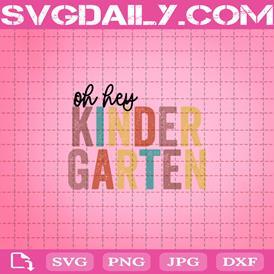 Oh Hey Kindergarten Svg, Back To School Svg, Kindergarten Kids Svg, Kindergarten Teachers Svg, Hello Kindergarten Svg, Teacher Life Svg