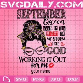 September Queen Even In The Midst Of My Storm I See God Working It Out For Me Svg, Birthday Girl Svg, September Svg, September Queen Svg