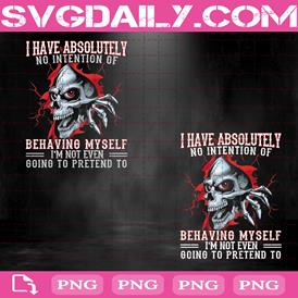 Skull I Have Absolutely No Intention Of Behaving Myself Png, Going To Pretend To Png, Skull Lovers Png, Behave Myself Png