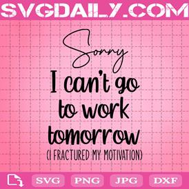 Sorry I Can't Go To Work Tomorrow I Fractured My Motivation Svg, Work Absence Svg, Coworker Gifts, Friend Gifts, Download Files