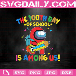 The 100th Day Of School Is Among Us Svg, Trending Svg, 100 Days Of School Svg, Among Us Svg, Back To School Svg
