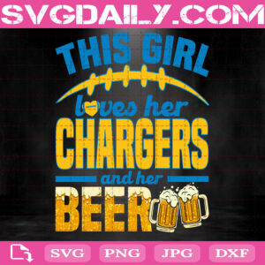 This Girl Loves Her Chargers And Her Beer Svg, Los Angeles Chargers Svg, Chargers Svg, Chargers Team Svg