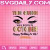 This Queen Was Born In October Svg, Winked Eye Svg, October Queen Svg, October Birthday Svg, October Svg, Happy Birthday Svg