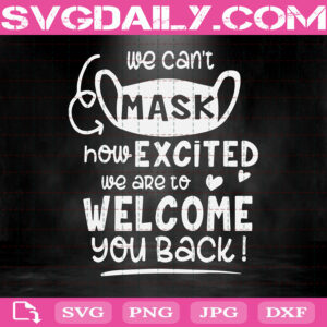 We Cant Mask Excited Welcome Back To School Svg, Back To School Svg, First Day Of School Svg, School Svg, Digital File